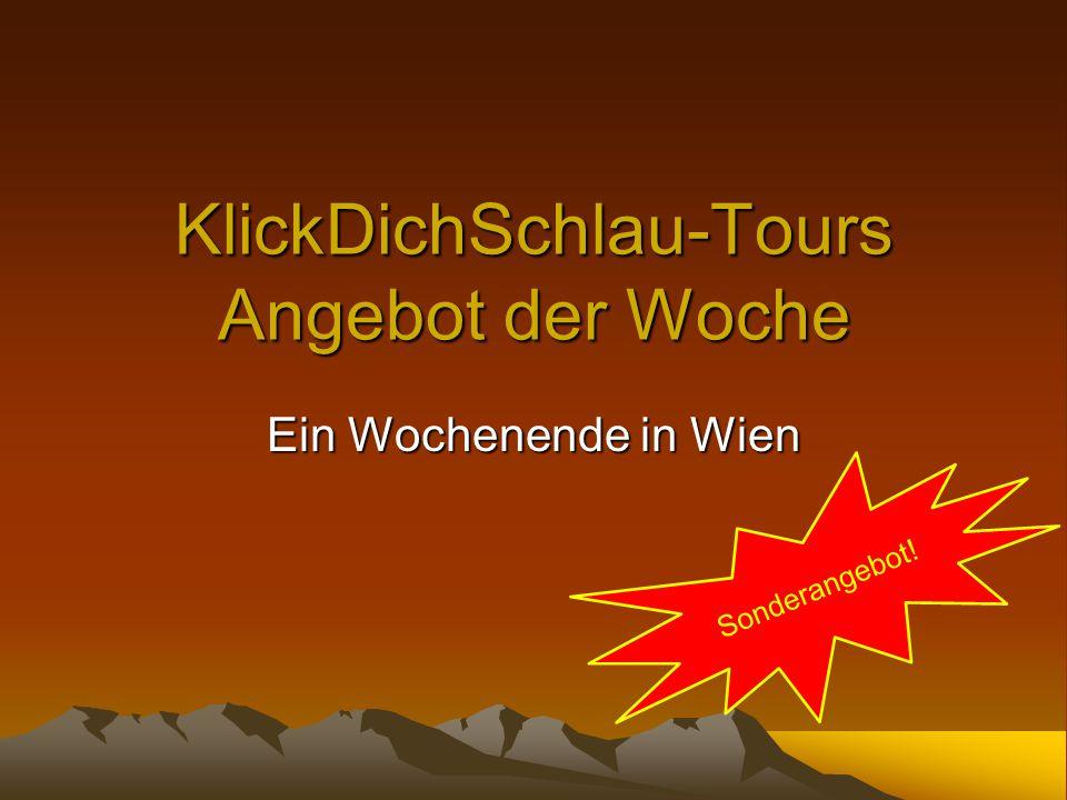 KlickDichSchlau-Tours Angebot der Woche Ein Wochenende in Wien Sonderangebot!