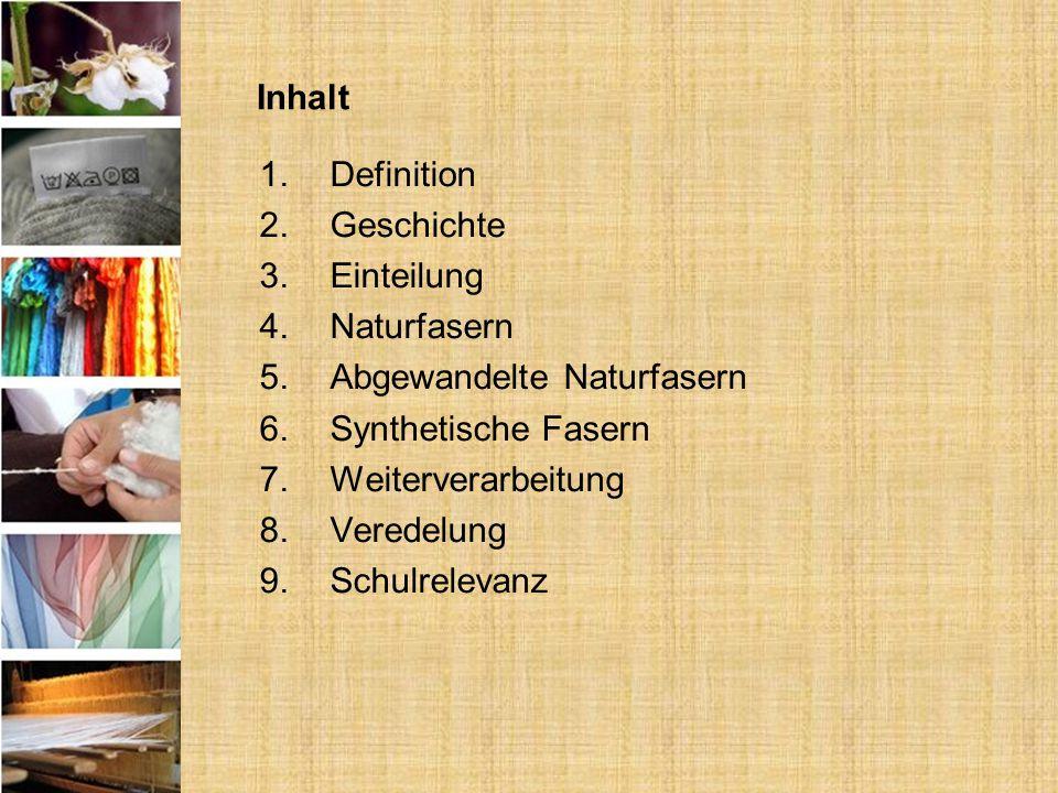 Inhalt 1.Definition 2.Geschichte 3.Einteilung 4.Naturfasern 5.Abgewandelte Naturfasern 6.Synthetische Fasern 7.Weiterverarbeitung 8.Veredelung 9.Schul