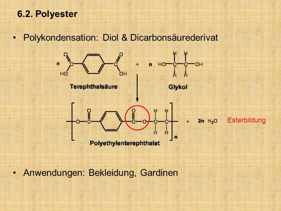 6.2. Polyester Polykondensation: Diol & Dicarbonsäurederivat Anwendungen: Bekleidung, Gardinen Esterbildung