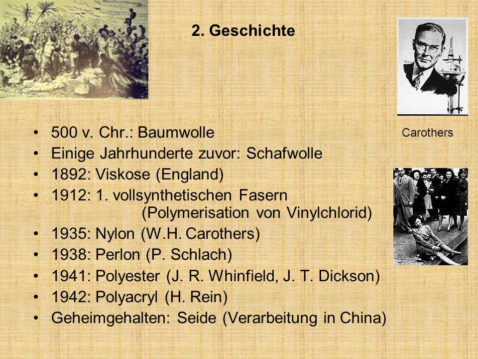 2. Geschichte 500 v. Chr.: Baumwolle Einige Jahrhunderte zuvor: Schafwolle 1892: Viskose (England) 1912: 1. vollsynthetischen Fasern (Polymerisation v
