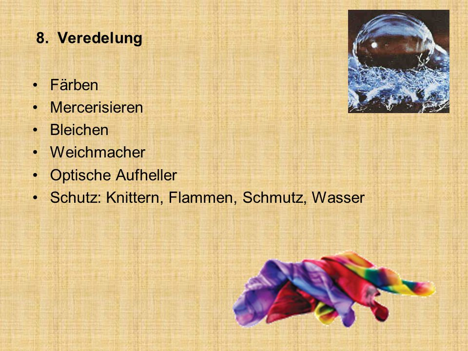 8. Veredelung Färben Mercerisieren Bleichen Weichmacher Optische Aufheller Schutz: Knittern, Flammen, Schmutz, Wasser