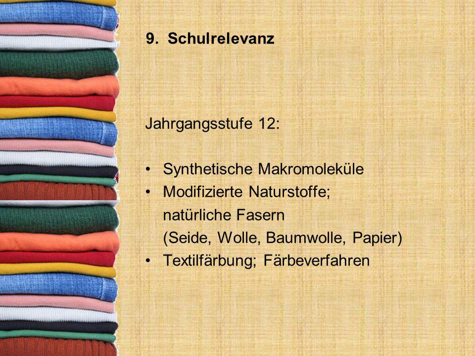 9. Schulrelevanz Jahrgangsstufe 12: Synthetische Makromoleküle Modifizierte Naturstoffe; natürliche Fasern (Seide, Wolle, Baumwolle, Papier) Textilfär