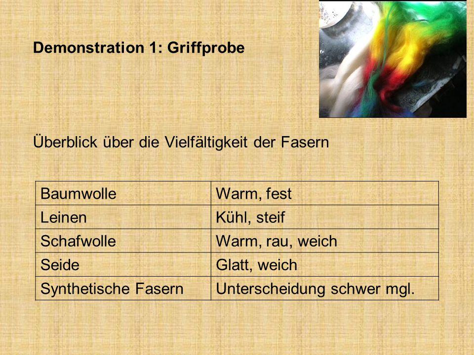Demonstration 1: Griffprobe Überblick über die Vielfältigkeit der Fasern BaumwolleWarm, fest LeinenKühl, steif SchafwolleWarm, rau, weich SeideGlatt,