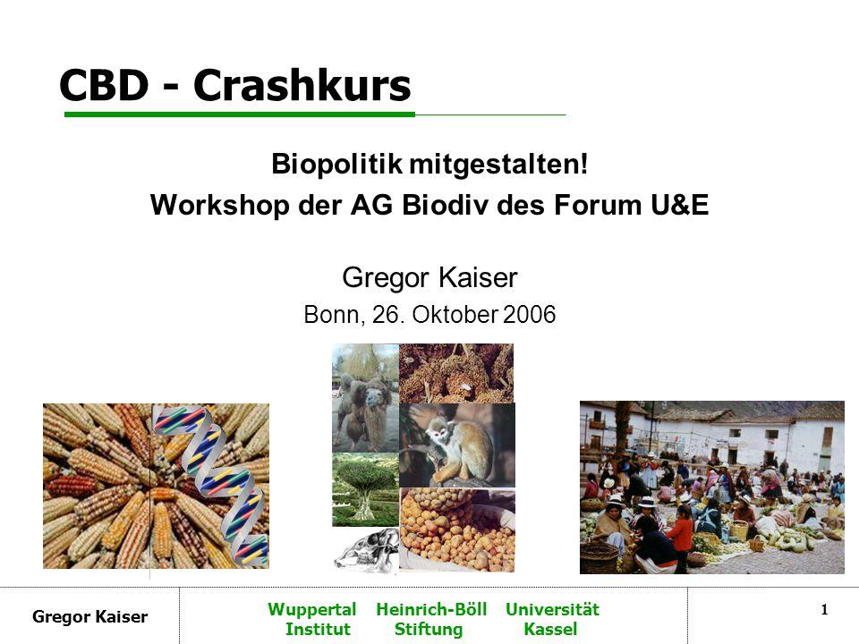 Gregor Kaiser Wuppertal Heinrich-Böll Universität Institut Stiftung Kassel 22 Wichtige Websites http://www.biodiv.org http://www.biodiv-chm.de/ http://www.abs.biodiv-chm.de/ http://bch.biodiv.org/