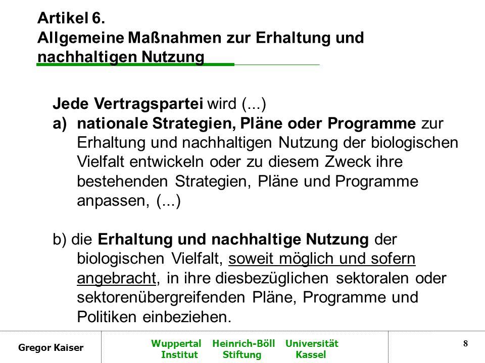 Gregor Kaiser Wuppertal Heinrich-Böll Universität Institut Stiftung Kassel 8 Artikel 6. Allgemeine Maßnahmen zur Erhaltung und nachhaltigen Nutzung Je