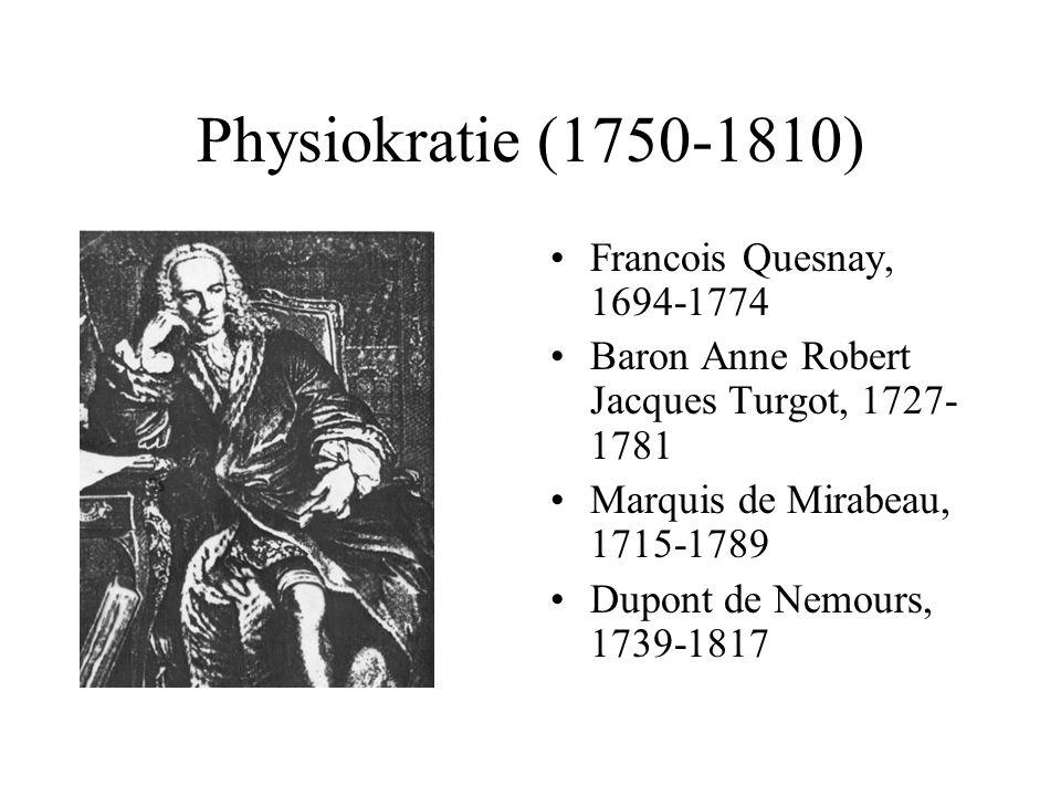 Physiokratie (1750-1810) Francois Quesnay, 1694-1774 Baron Anne Robert Jacques Turgot, 1727- 1781 Marquis de Mirabeau, 1715-1789 Dupont de Nemours, 17