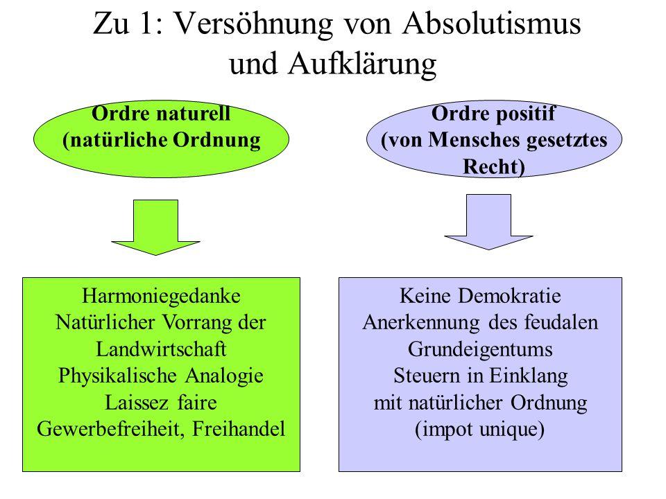 Zu 1: Versöhnung von Absolutismus und Aufklärung Ordre naturell (natürliche Ordnung Ordre positif (von Mensches gesetztes Recht) Harmoniegedanke Natür