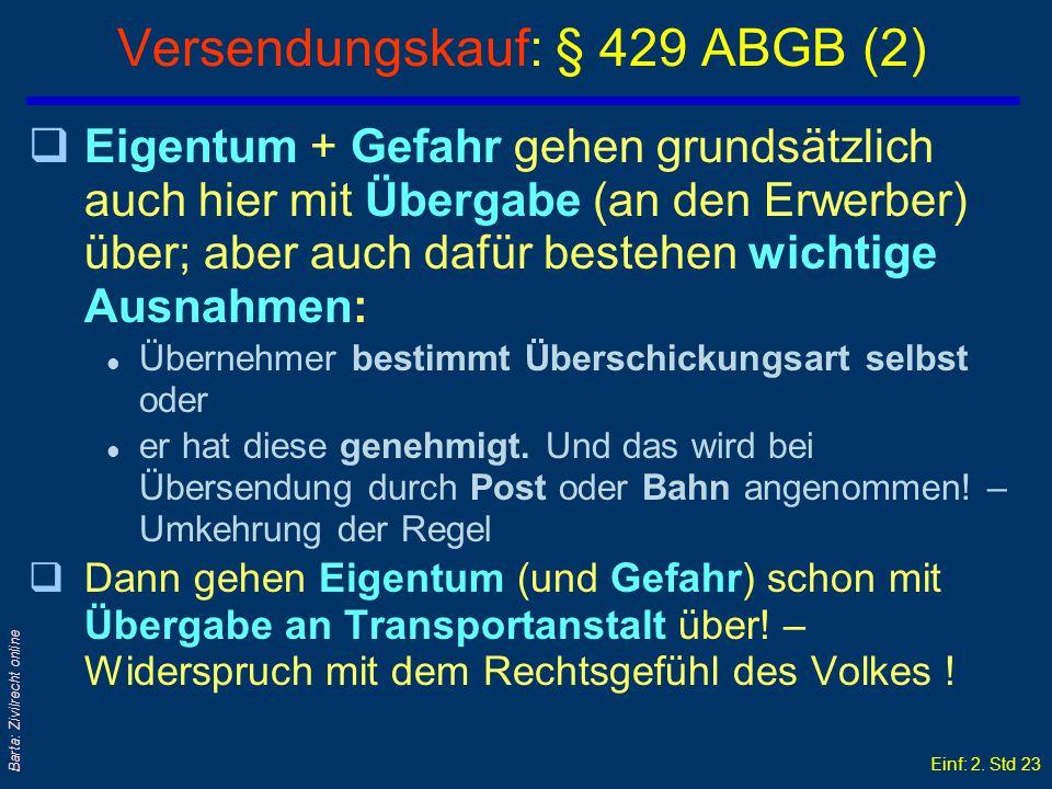 Einf: 2. Std 22 Barta: Zivilrecht online Versendungskauf: § 429 ABGB (1) q>In der Regel werden überschickte Sachen erst dann für übergeben gehalten, w