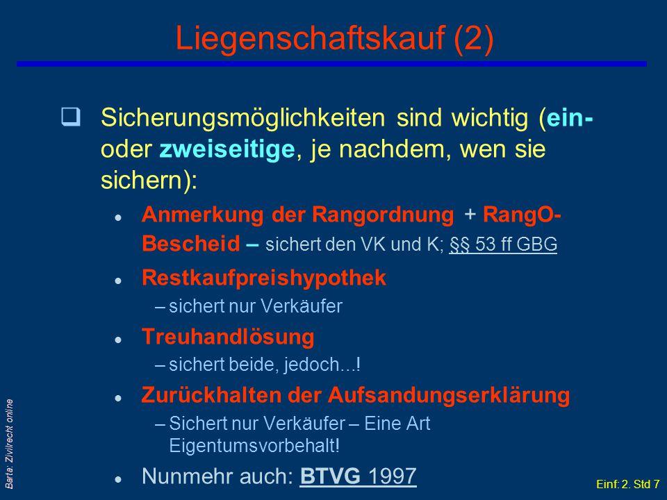 Einf: 2. Std 6 Barta: Zivilrecht online Besonderheiten des Liegenschaftskaufs (1) qAuch formfrei gültig! Aber: schriftliche Vertragsausfertigung für V