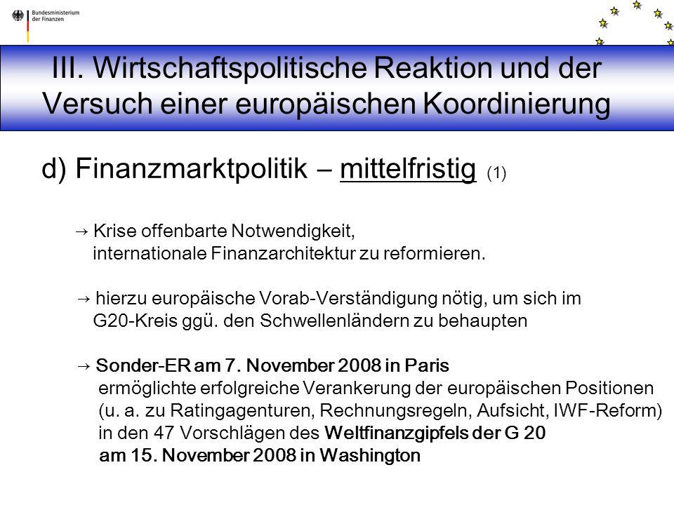 d) Finanzmarktpolitik – mittelfristig (1) → Krise offenbarte Notwendigkeit, internationale Finanzarchitektur zu reformieren. → hierzu europäische Vora