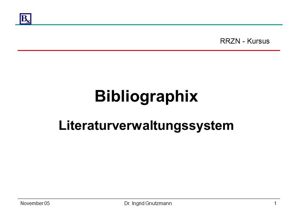 November 05Dr. Ingrid Gnutzmann1 RRZN - Kursus Bibliographix Literaturverwaltungssystem