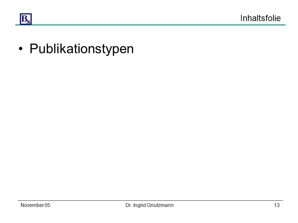 November 05Dr. Ingrid Gnutzmann13 Inhaltsfolie Publikationstypen
