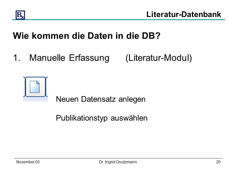 November 05Dr. Ingrid Gnutzmann20 Literatur-Datenbank Wie kommen die Daten in die DB.