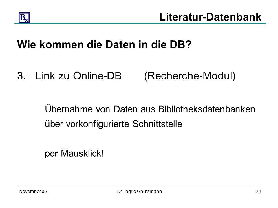 November 05Dr. Ingrid Gnutzmann23 Literatur-Datenbank Wie kommen die Daten in die DB.