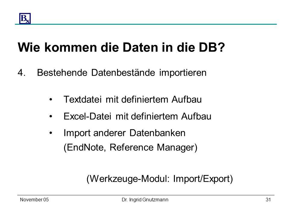November 05Dr. Ingrid Gnutzmann31 Wie kommen die Daten in die DB.