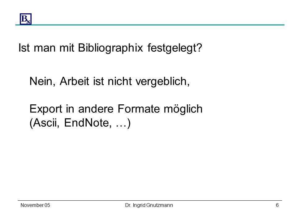 November 05Dr. Ingrid Gnutzmann6 Ist man mit Bibliographix festgelegt.