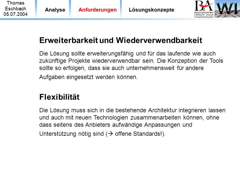 ThomasEschbach05.07.2004 AnalyseAnforderungenLösungskonzepte Erweiterbarkeit und Wiederverwendbarkeit Die Lösung sollte erweiterungsfähig und für das