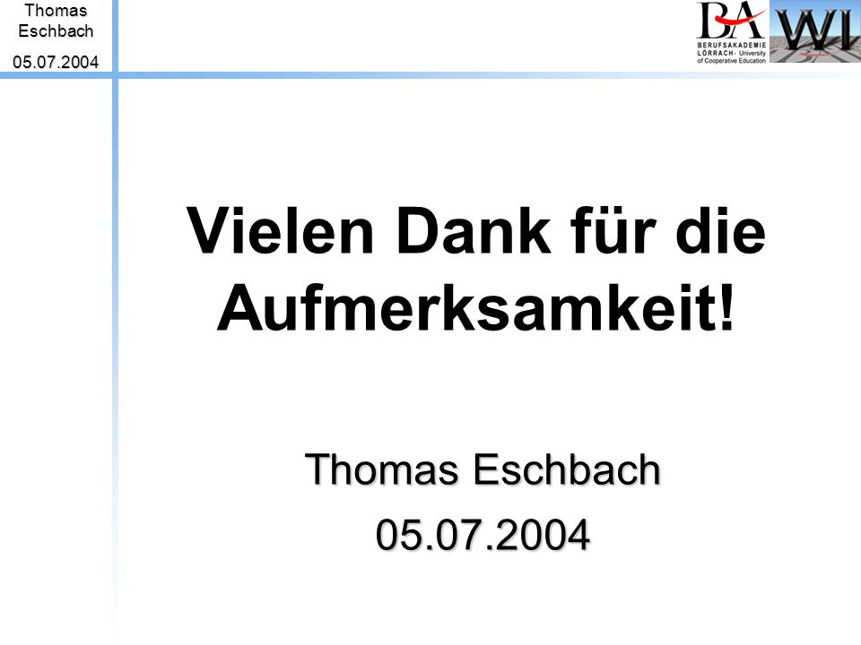 Vielen Dank für die Aufmerksamkeit! ThomasEschbach05.07.2004 Thomas Eschbach 05.07.2004