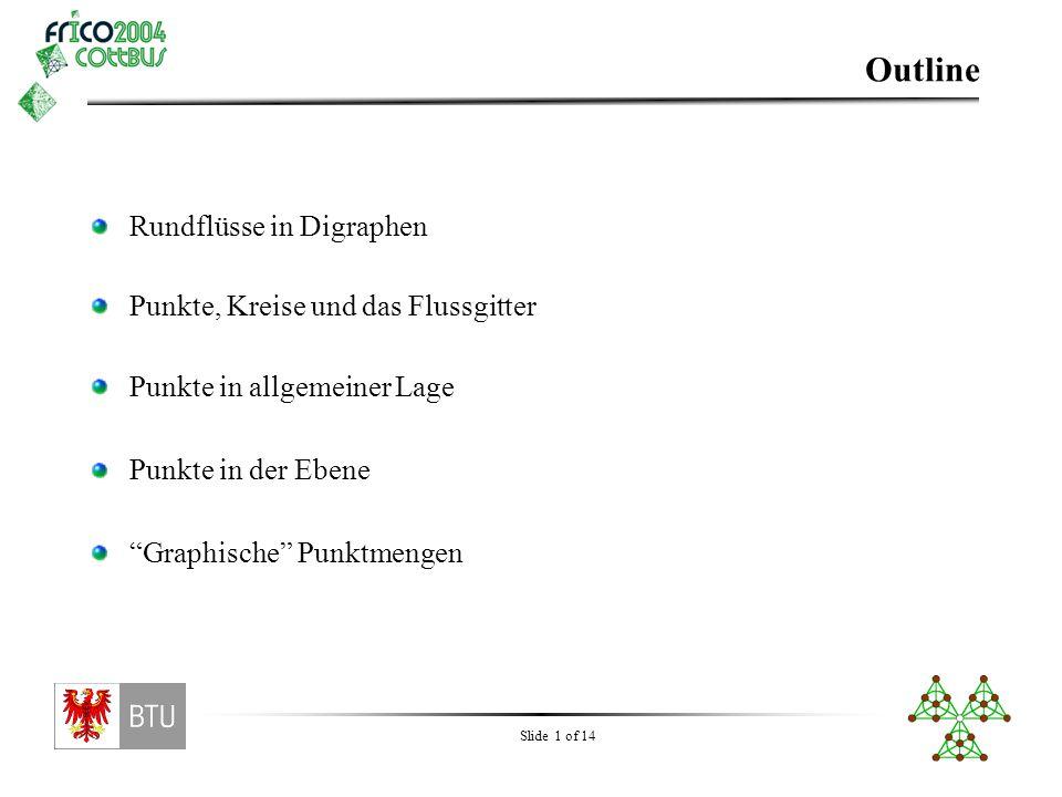 """Slide 1 of 14 Outline Rundflüsse in Digraphen Punkte in allgemeiner Lage Punkte in der Ebene Punkte, Kreise und das Flussgitter """"Graphische"""" Punktmeng"""