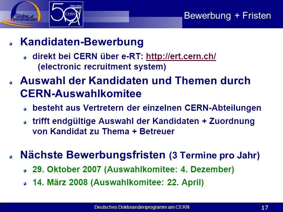 Deutsches Doktorandenprogramm am CERN 17 Bewerbung + Fristen Kandidaten-Bewerbung direkt bei CERN über e-RT: http://ert.cern.ch/ (electronic recruitme