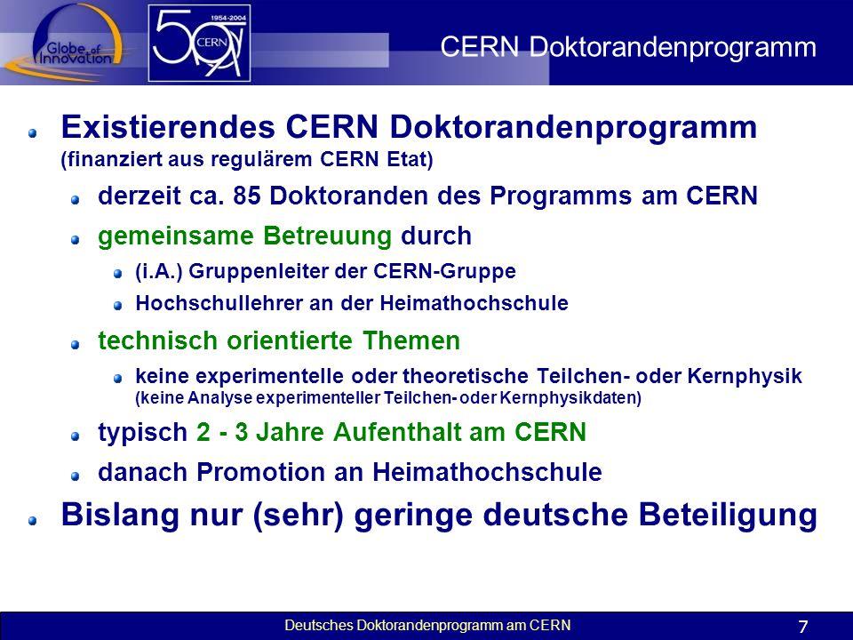 Deutsches Doktorandenprogramm am CERN 7 CERN Doktorandenprogramm Existierendes CERN Doktorandenprogramm (finanziert aus regulärem CERN Etat) derzeit c