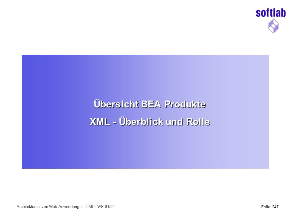 Architekturen von Web-Anwendungen, LMU, WS-01/02 Folie 258 BEA WebLogic Portal Custom ApplicationsThird Party Applications PersonalizationCommerceCampaign Manager BEA WebLogic FIREWALL Partners Suppliers CustomersEmployees
