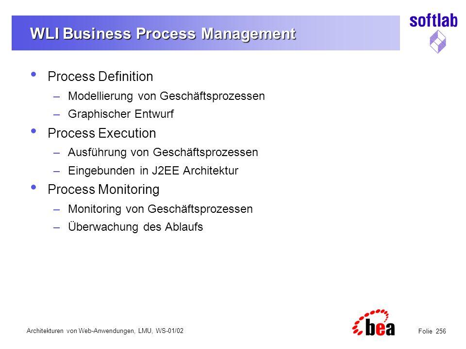 Architekturen von Web-Anwendungen, LMU, WS-01/02 Folie 256 WLI Business Process Management Process Definition –Modellierung von Geschäftsprozessen –Gr