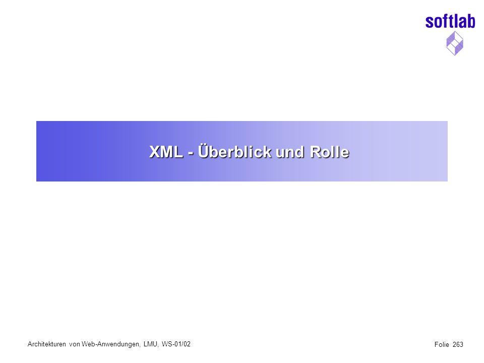 Architekturen von Web-Anwendungen, LMU, WS-01/02 Folie 263 XML - Überblick und Rolle
