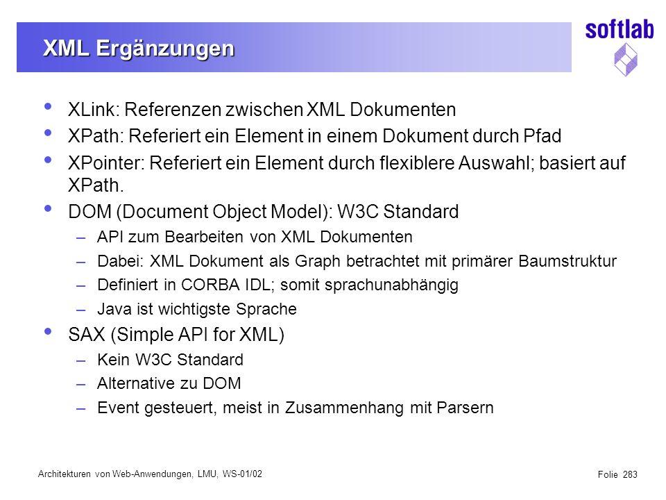 Architekturen von Web-Anwendungen, LMU, WS-01/02 Folie 283 XML Ergänzungen XLink: Referenzen zwischen XML Dokumenten XPath: Referiert ein Element in e