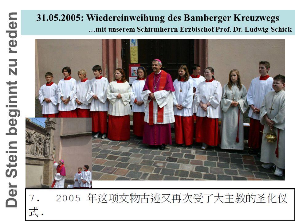 31.05.2005: Wiedereinweihung des Bamberger Kreuzwegs …mit unserem Schirmherrn Erzbischof Prof. Dr. Ludwig Schick In 2005, this was consecrated again b
