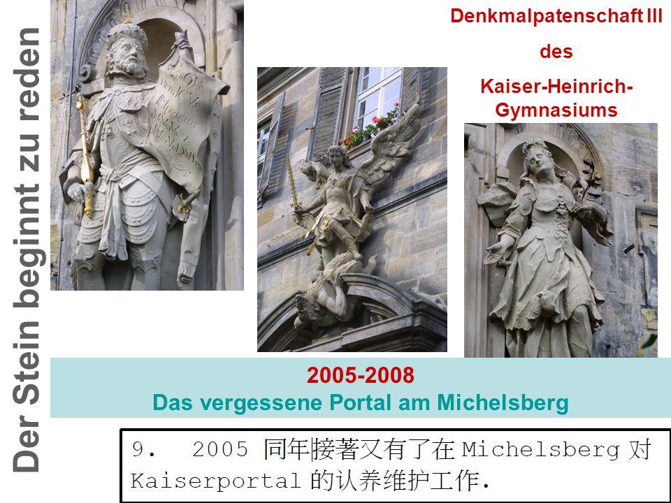 2005-2008 Das vergessene Portal am Michelsberg Der Stein beginnt zu reden Denkmalpatenschaft III des Kaiser-Heinrich- Gymnasiums In 2005, the Kaiserpo