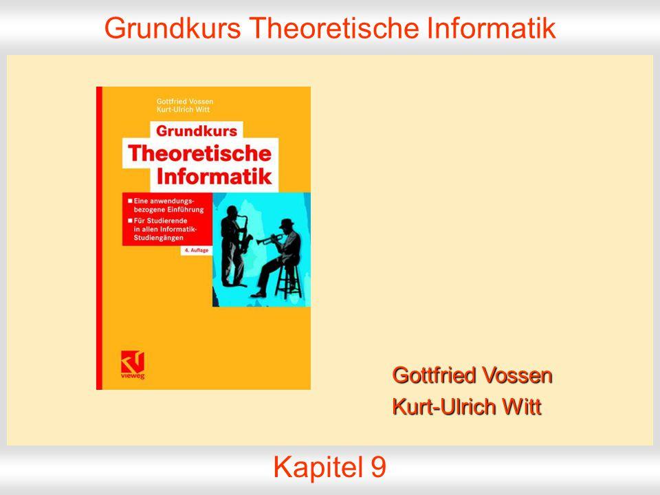 Grundkurs Theoretische Informatik, Folie 9.1 © 2006 G. Vossen,K.-U. Witt Grundkurs Theoretische Informatik Kapitel 9 Gottfried Vossen Kurt-Ulrich Witt