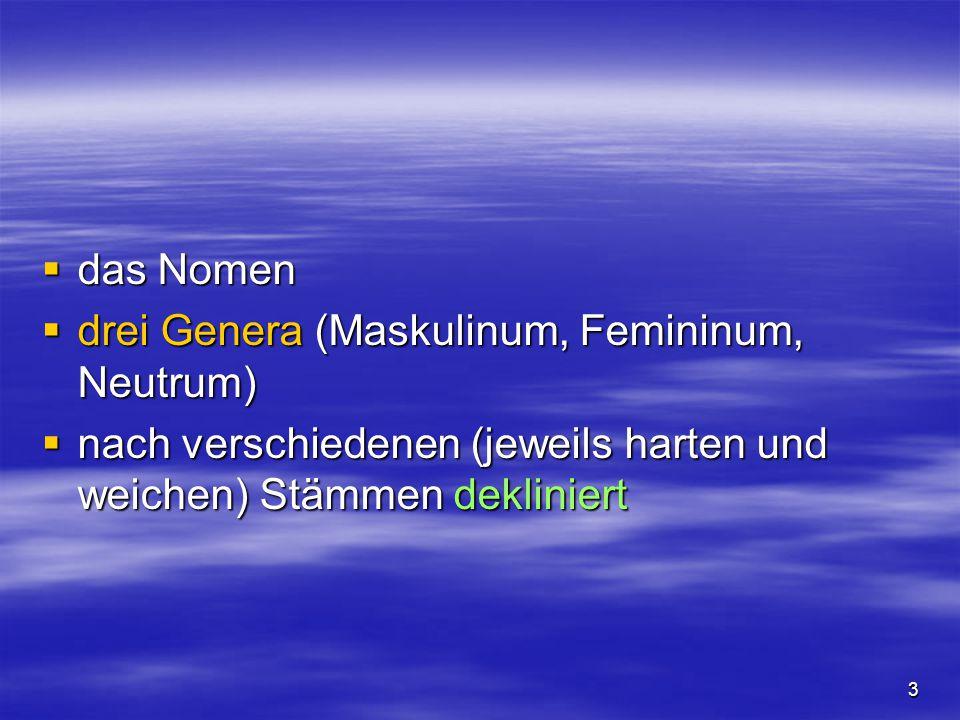 4  sieben Kasus  der Vokativ hat nur im Singular der Maskulina und Feminina besondere Formen