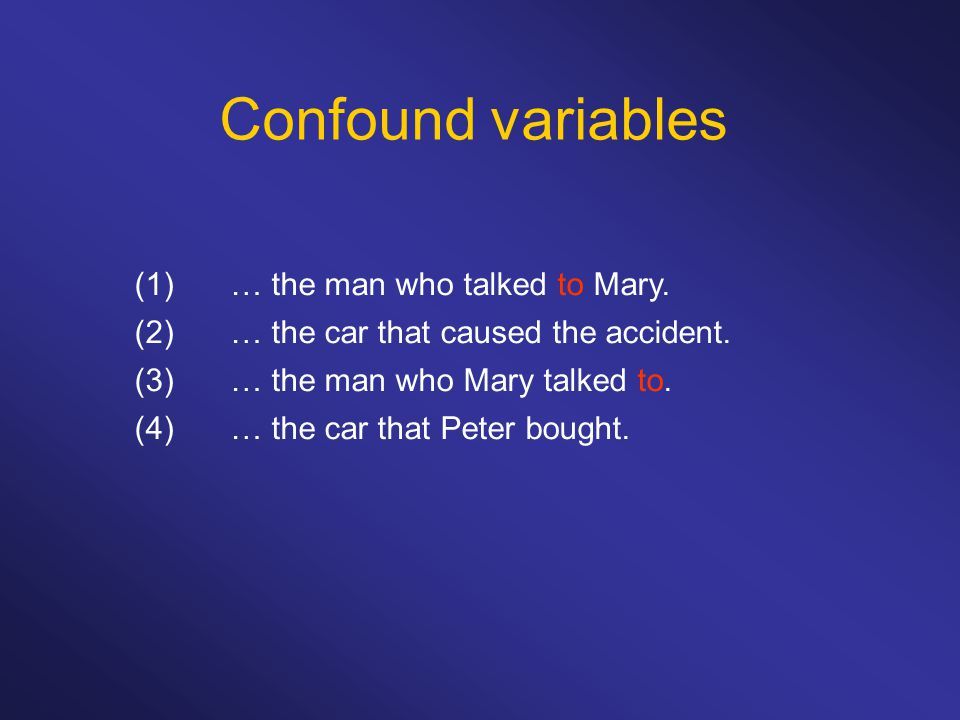 Confound variables (1)… the man who talked to Mary.