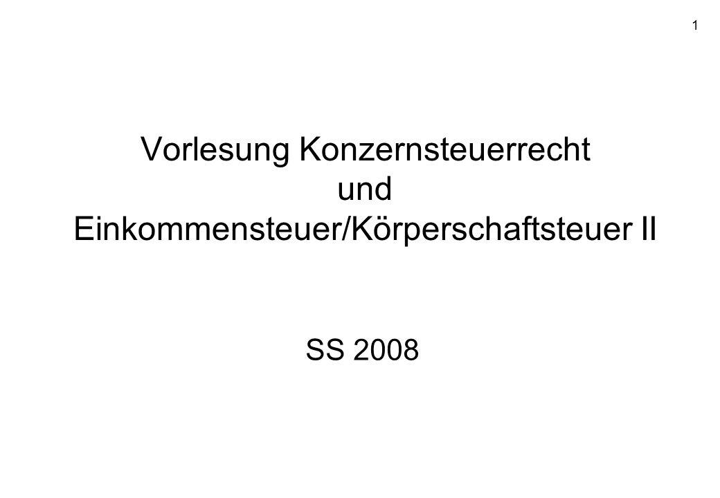 1 Vorlesung Konzernsteuerrecht und Einkommensteuer/Körperschaftsteuer II SS 2008