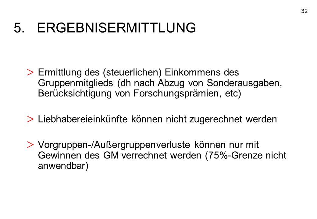 32 5.ERGEBNISERMITTLUNG > Ermittlung des (steuerlichen) Einkommens des Gruppenmitglieds (dh nach Abzug von Sonderausgaben, Berücksichtigung von Forsch