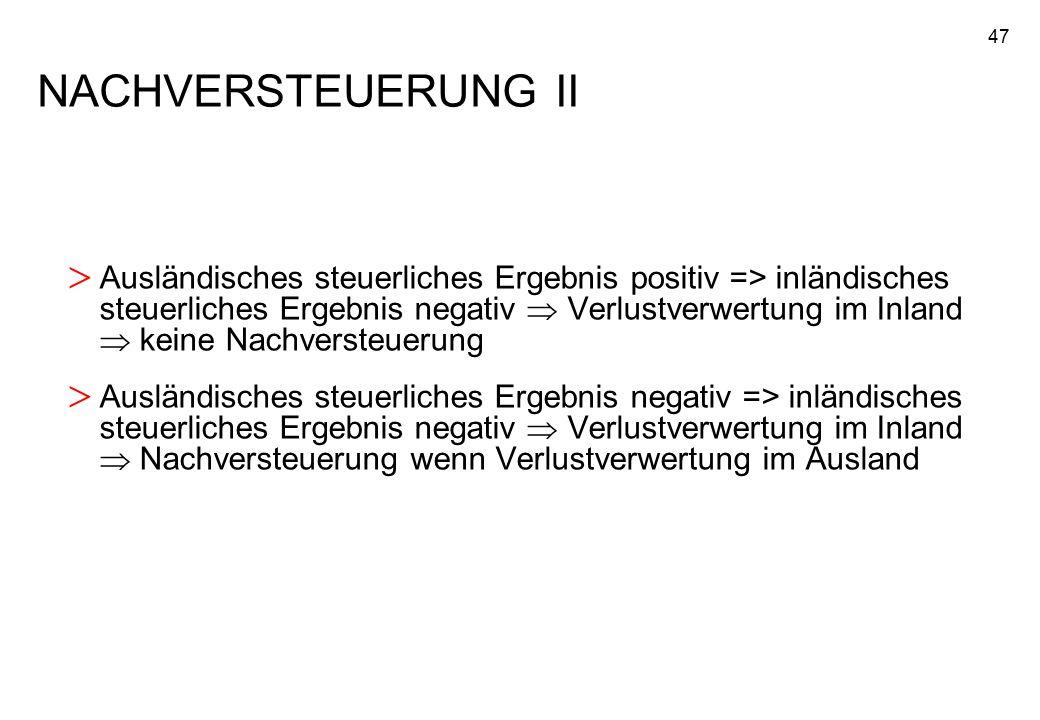 47 NACHVERSTEUERUNG II > Ausländisches steuerliches Ergebnis positiv => inländisches steuerliches Ergebnis negativ  Verlustverwertung im Inland  kei