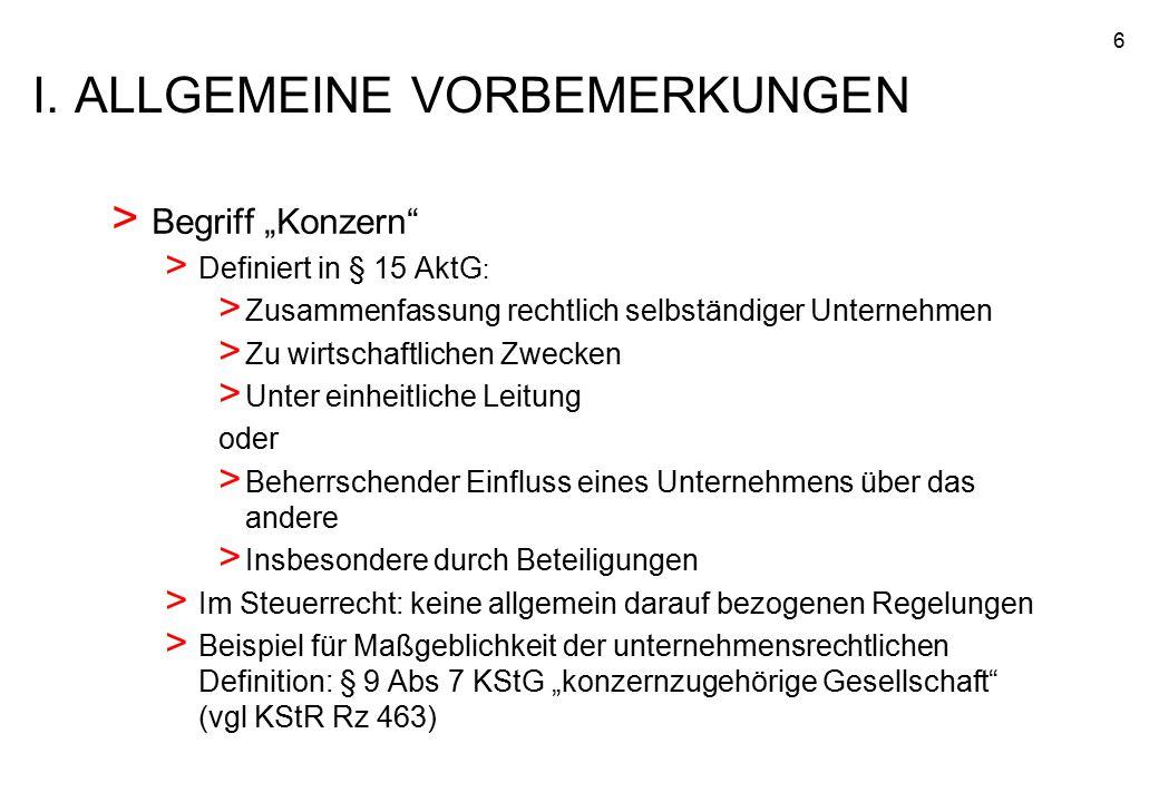 """6 > Begriff """"Konzern"""" > Definiert in § 15 AktG : > Zusammenfassung rechtlich selbständiger Unternehmen > Zu wirtschaftlichen Zwecken > Unter einheitli"""