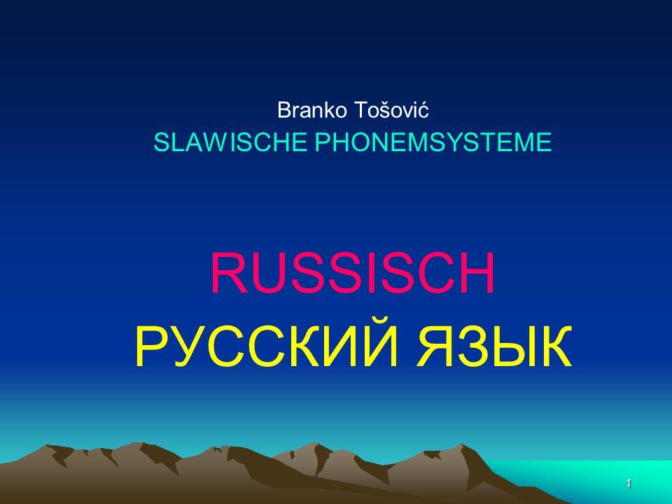 1 Branko Tošović SLAWISCHE PHONEMSYSTEME RUSSISCH РУССКИЙ ЯЗЫК