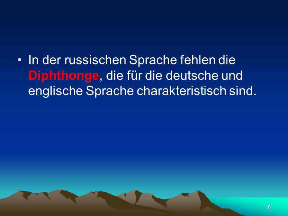 6 In der russischen Sprache fehlen die Diphthonge, die für die deutsche und englische Sprache charakteristisch sind.