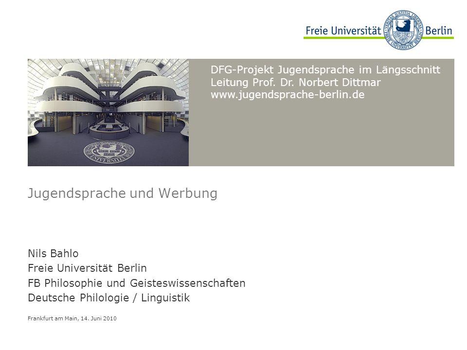 DFG-Projekt Jugendsprache im Längsschnitt Leitung Prof. Dr. Norbert Dittmar www.jugendsprache-berlin.de Jugendsprache und Werbung Nils Bahlo Freie Uni