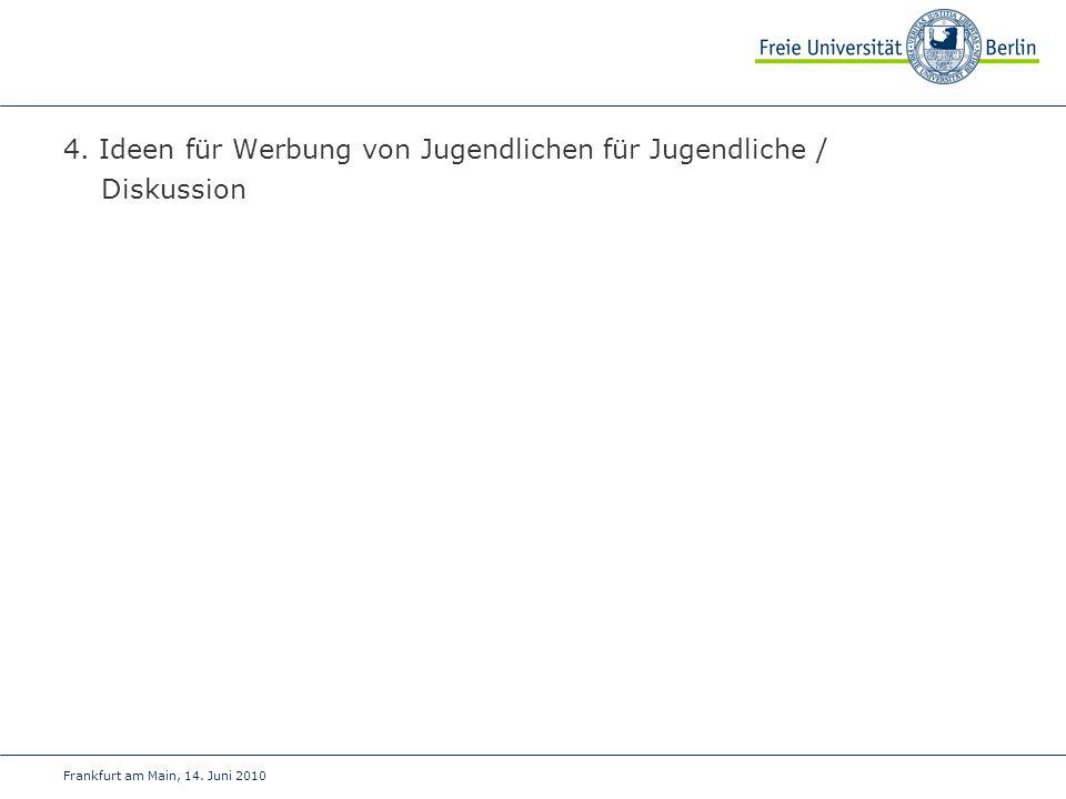 Frankfurt am Main, 14. Juni 2010 4. Ideen für Werbung von Jugendlichen für Jugendliche / Diskussion