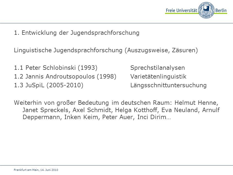 Frankfurt am Main, 14. Juni 2010 1. Entwicklung der Jugendsprachforschung Linguistische Jugendsprachforschung (Auszugsweise, Zäsuren) 1.1 Peter Schlob
