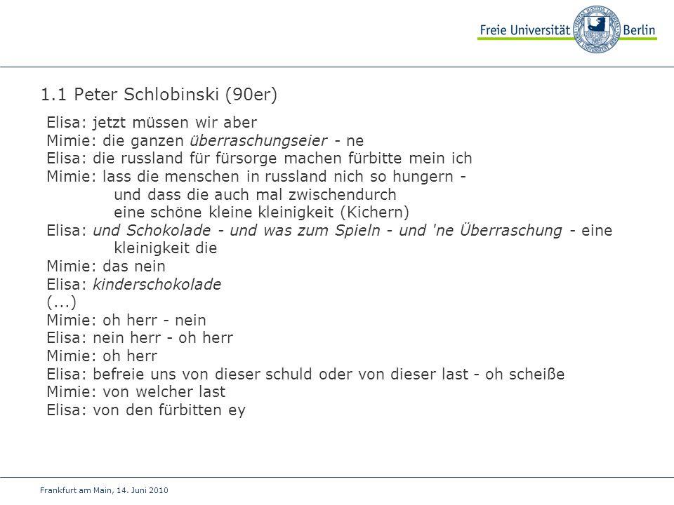 Frankfurt am Main, 14. Juni 2010 1.1 Peter Schlobinski (90er) Elisa: jetzt müssen wir aber Mimie: die ganzen überraschungseier - ne Elisa: die russlan