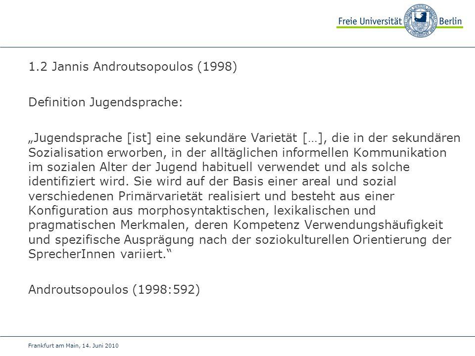 """Frankfurt am Main, 14. Juni 2010 1.2 Jannis Androutsopoulos (1998) Definition Jugendsprache: """"Jugendsprache [ist] eine sekundäre Varietät […], die in"""
