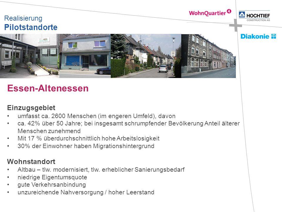 Realisierung Pilotstandorte Essen-Altenessen Einzugsgebiet umfasst ca. 2600 Menschen (im engeren Umfeld), davon ca. 42% über 50 Jahre; bei insgesamt s