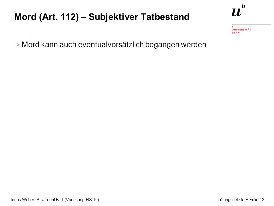 Jonas Weber: Strafrecht BT I (Vorlesung HS 10) Tötungsdelikte − Folie 12 Mord (Art.