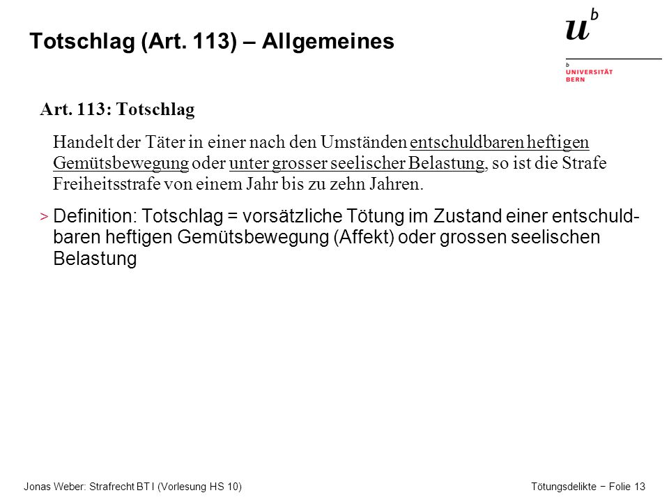 Jonas Weber: Strafrecht BT I (Vorlesung HS 10) Tötungsdelikte − Folie 13 Totschlag (Art.