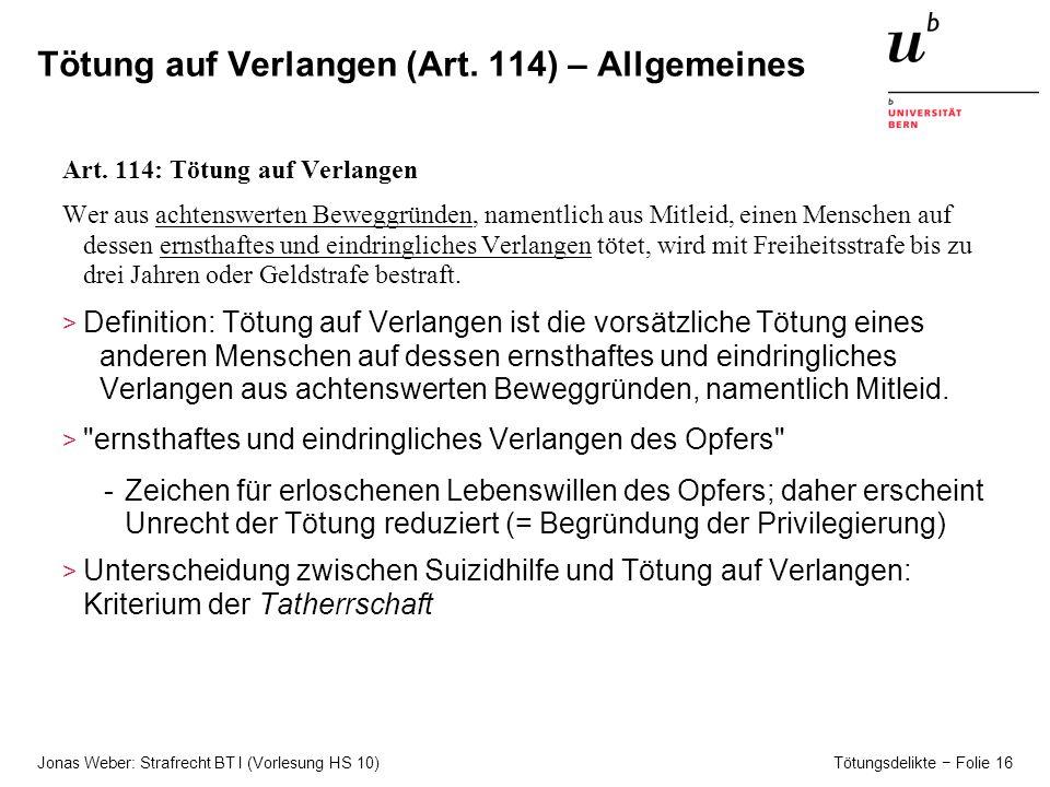 Jonas Weber: Strafrecht BT I (Vorlesung HS 10) Tötungsdelikte − Folie 16 Tötung auf Verlangen (Art.