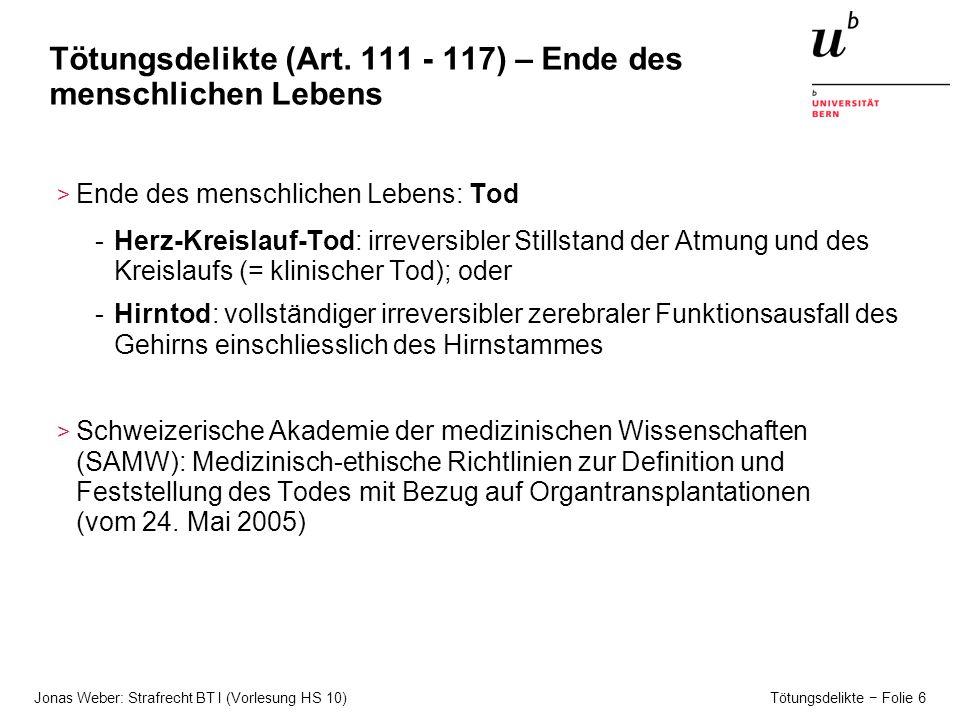 Jonas Weber: Strafrecht BT I (Vorlesung HS 10) Tötungsdelikte − Folie 6 Tötungsdelikte (Art.
